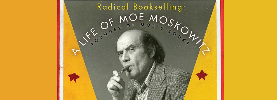 Radical Bookselling: A life of Moe Moskowitz