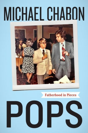 Michael Chabon: Pops: Fatherhood in Pieces