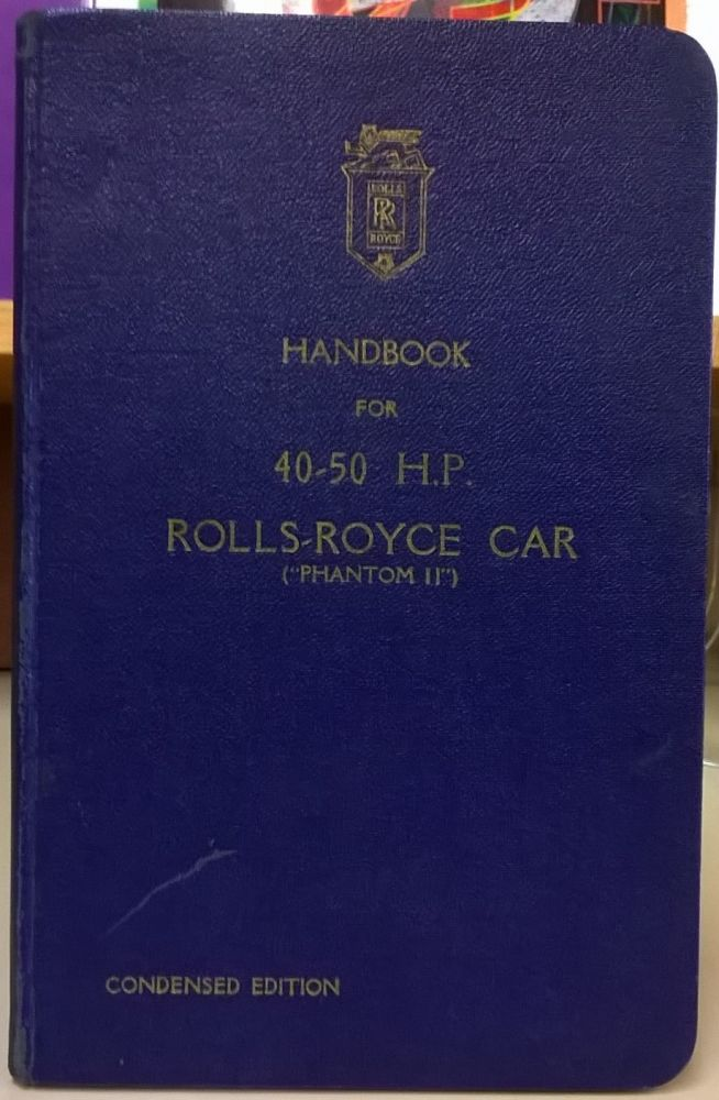 "Handbook for the 40-50 h.p. Rolls Royce Car (""Phantom II"") Condensed Edition. Rolls Royce Limited."