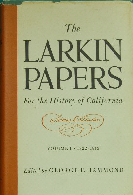 The Larkin Papers for the History of California, Vol. I - 1822-1842. George P. Hammond, Ed.