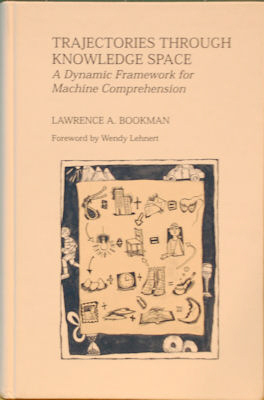 Trajectories Through Knowledge Space: A Dynamic Framework for Machine Comprehension. Lawrence A. Bookman.