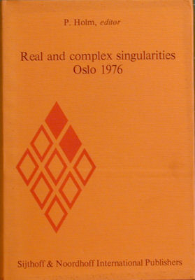 Real and Complex Singularities Oslo 1976: Proceedings of the Nordic Summer School/Navf Symposium in Mathematics, Oslo, August 5-25, 1976. P. Holm.