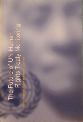 The Future of UN Human Rights Treaty Monitoring. Philip Alston, James Crawford, Eds.