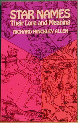 Star Names Their Lore and Their Meaning. Richard Hinckley Allen.