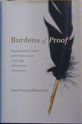 Burdens of Proof : Cryptographic Culture and Evidence Law in the Age of Electronic Documents. Jean-Francois Blanchette.