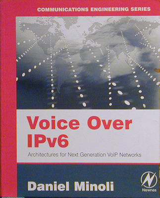Voice over Ipv6: Architectures for Next Generation Voip Networks. Daniel Minoli.
