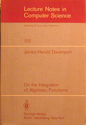 On the Integration of Algebraic Functions. James Harold Davenport.