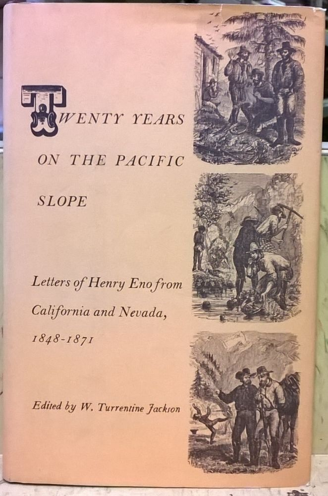 Twenty Years on the Pacific Slope: Letters of Henry Eno from California nad Nevada, 1848-1871. Henry Eno, W. Turrentine Jackson.