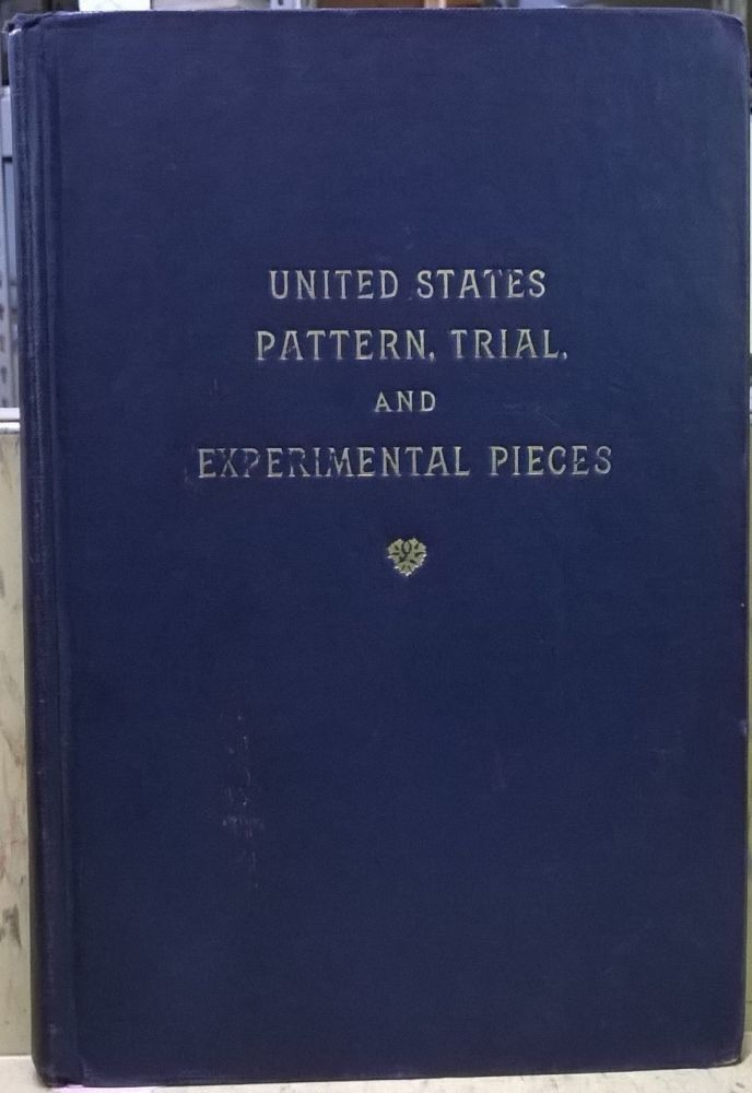 United States Pattern Trail, and Experimental Pieces (American Numismatic Series No. 1). Edgar H. Adams, William H. Woodin.