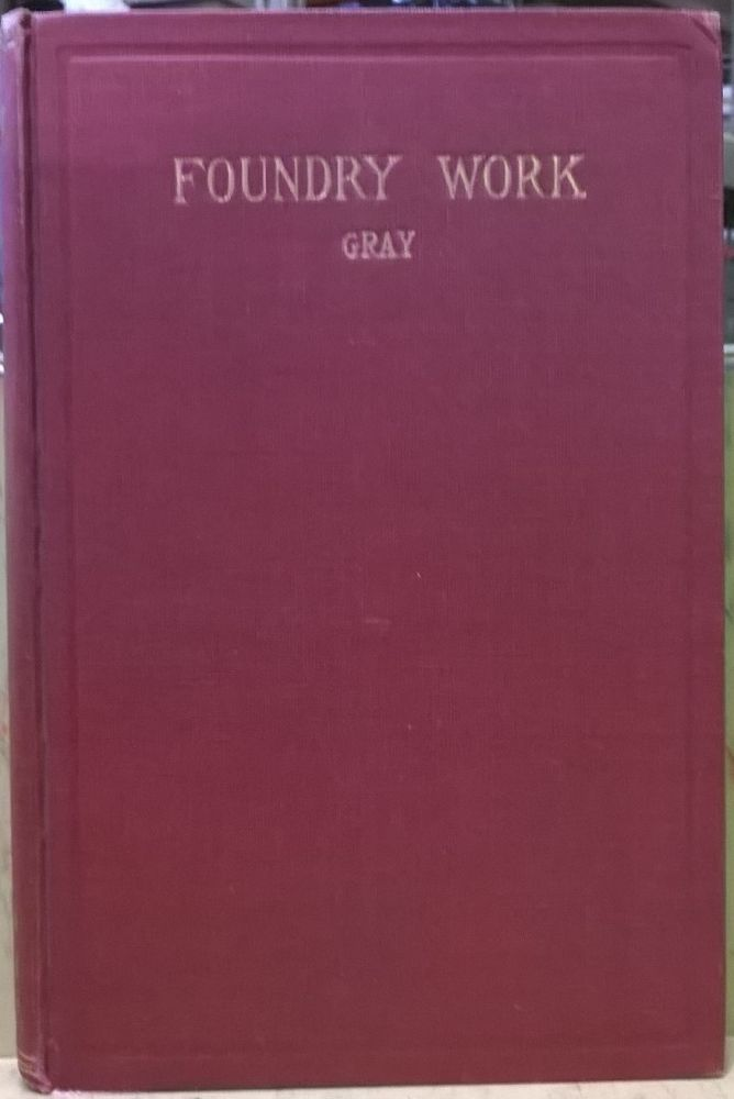 Foundry Work (Rev. Ed.). Burton L. Gray.