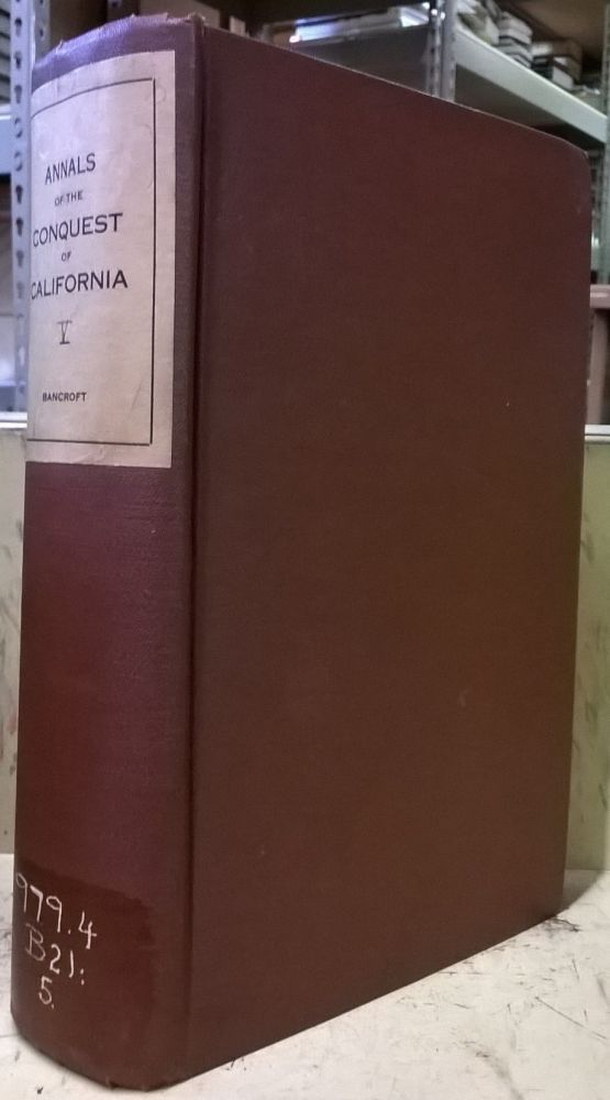 Annals of the Conquest of California. Hubert Howe Bancroft.