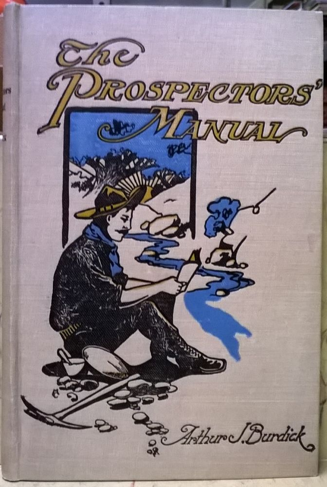 The Prospector's Manual. Arthur J. Burdick.