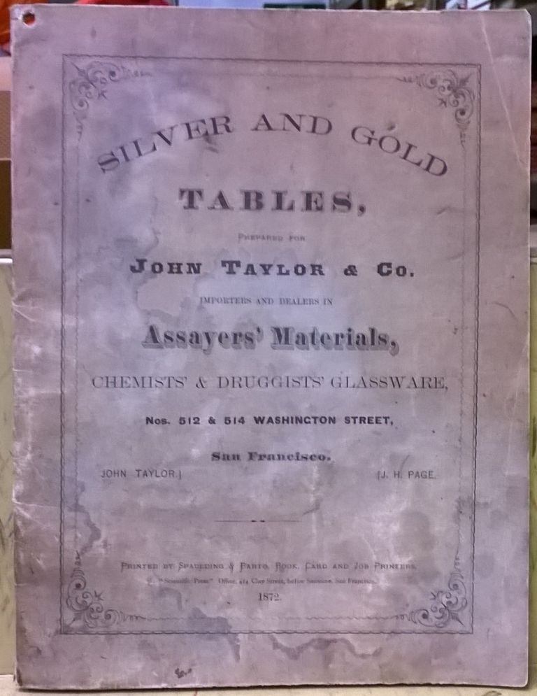Silver and Gold Tables, Prepared for John Taylor & co , Importers and  Dealers in Assayers' Materials, Chemists' & Druggists' Glassware by John  Taylor,