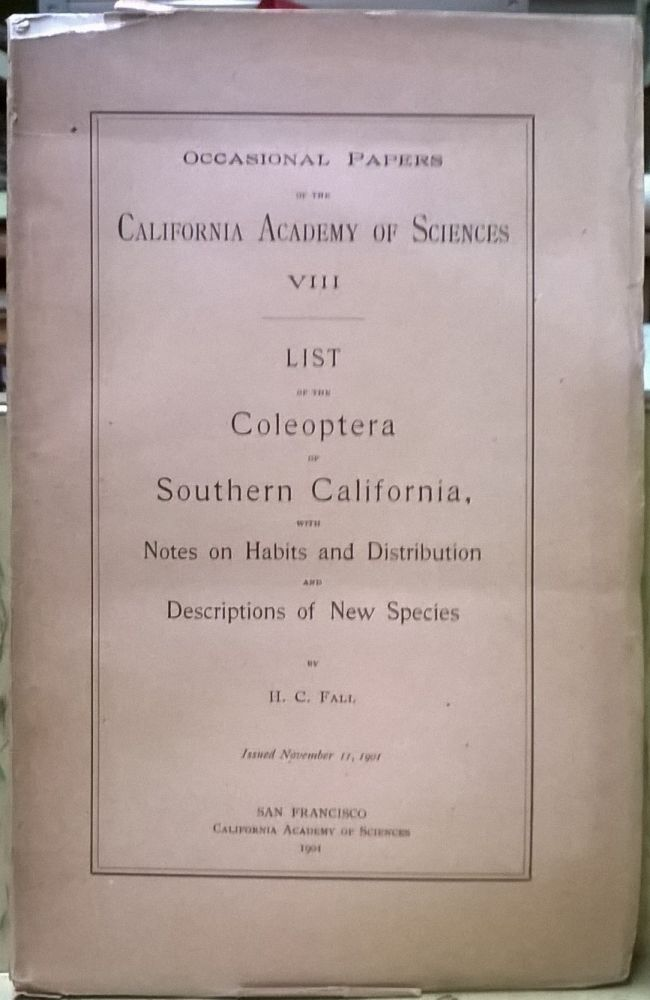 List of the Coleoptera of Southern California, with Notes on Habits and Distribution and Descriptions of New Species (Occasional Papers of the California Academy of Sciences VIII). H. C. Fall.