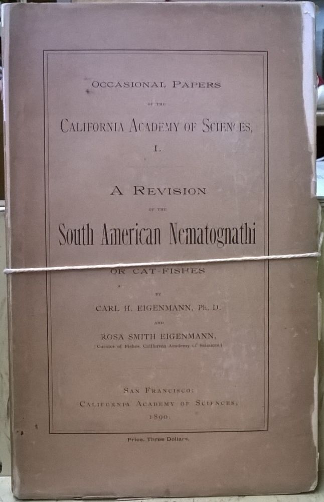 A Revision of the South American Nematognathi or Cat-Fishes (Occasional Papers of the California Academy of Sciences I). Carl H. Eigenmann, Rosa Smith Eigenmann.