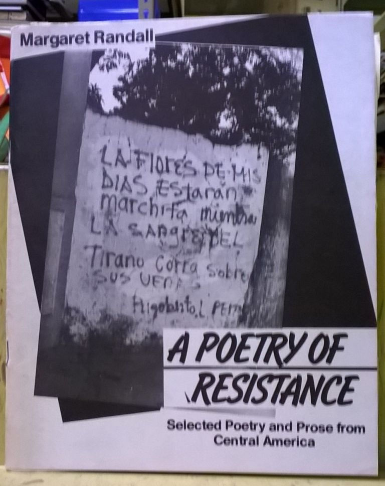 A Poetry of Resistance: Selected Poetry and Prose from Central America. Margaret Randall.
