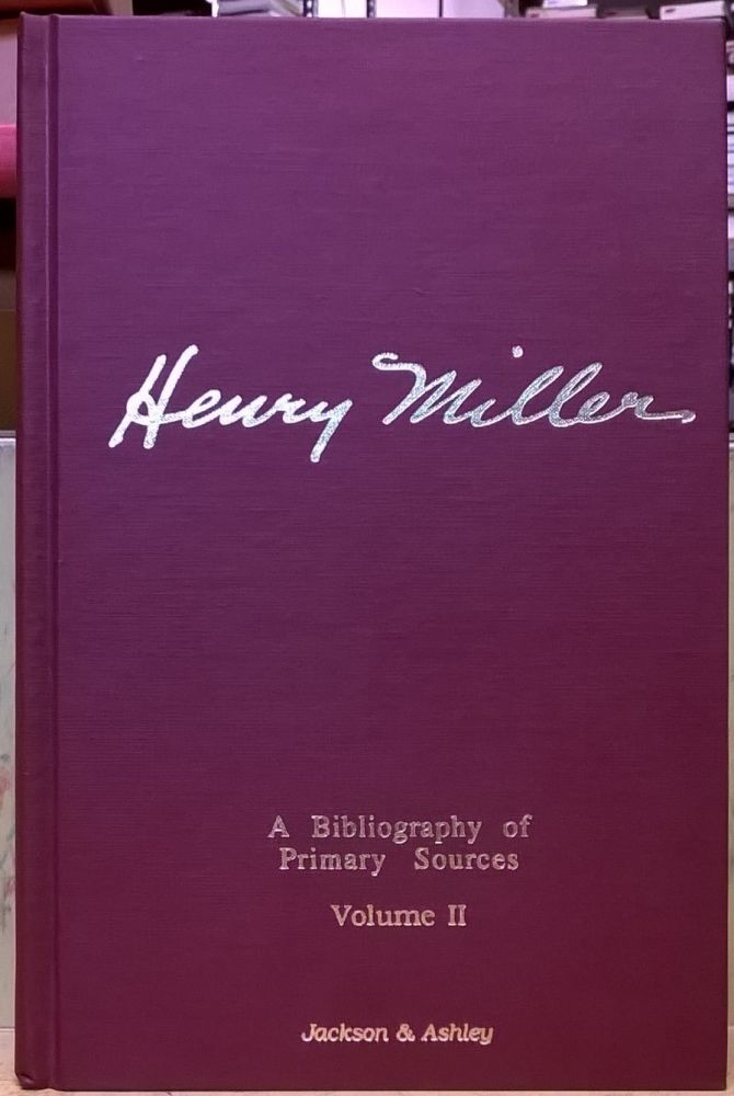 Henry Miller: A Bibliography of Primary Sources, volume II: Addenda, Corrections and Updates. Jackson, Ashley.