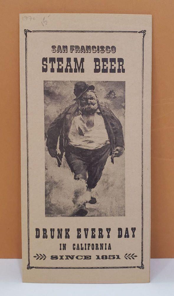 San Francisco Steam Beer: Drunk Every Day in California Since 1851. Steam Beer Brewing Company.