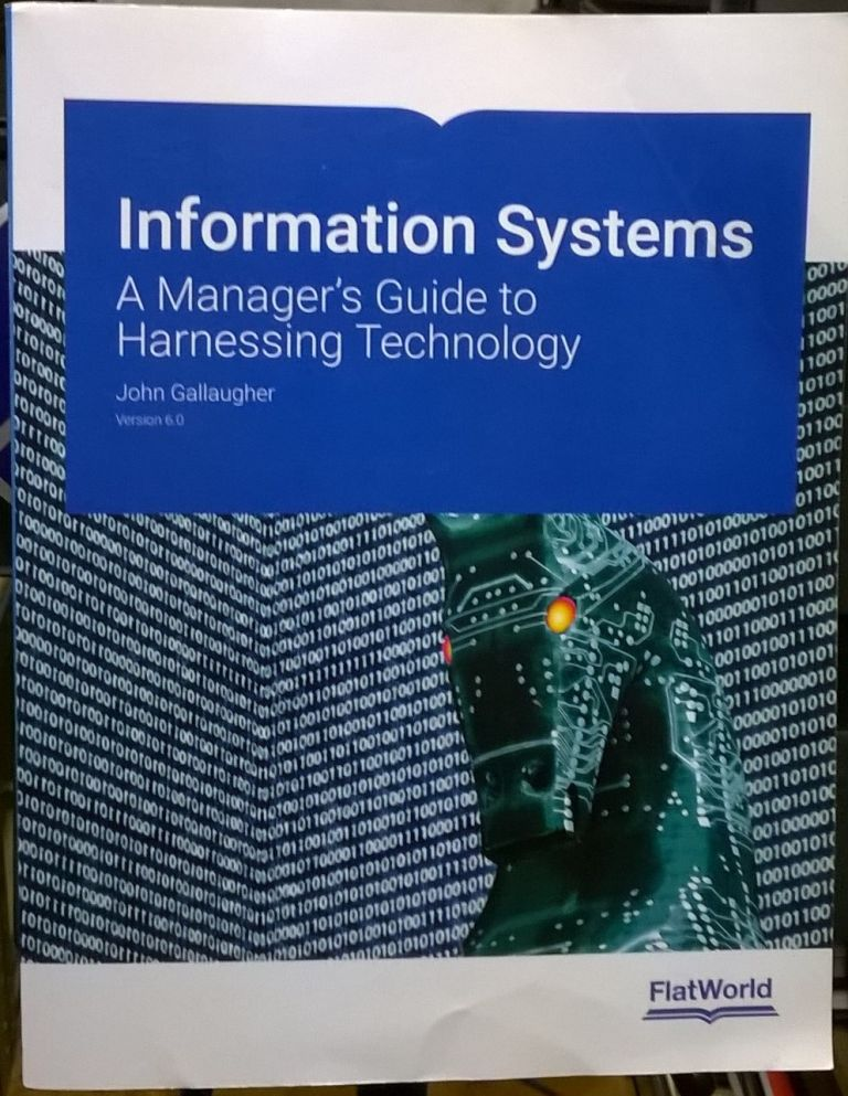 Information Systems: A Manager's Guide to Harnessing Technology, Version 6.0. John Gallaugher.