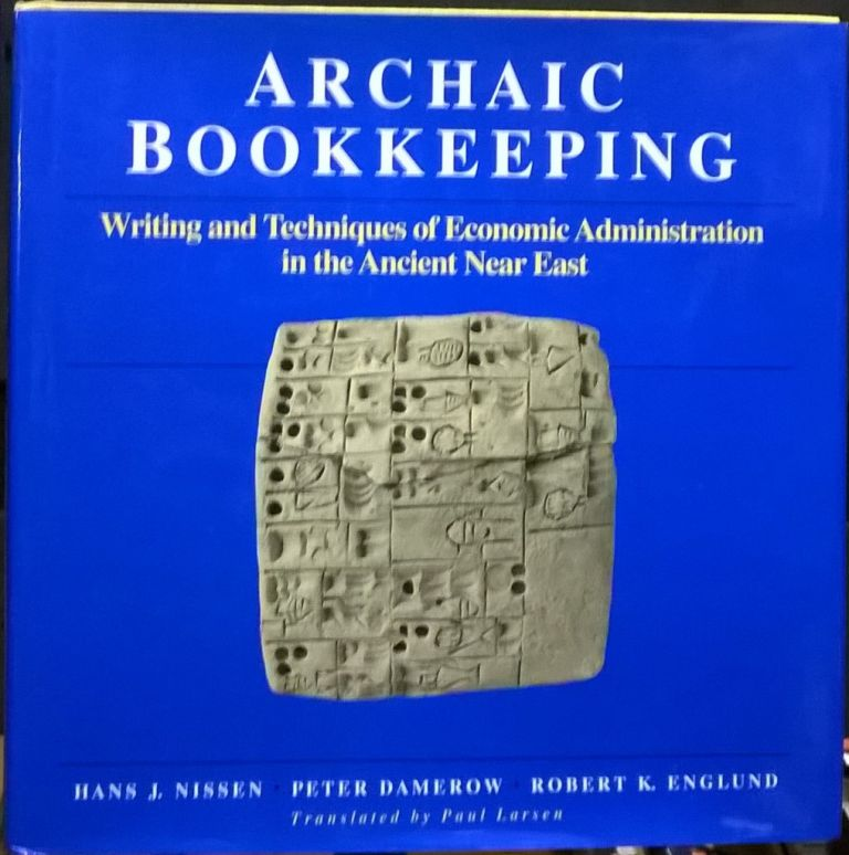 Archaic Bookkeeping: Writing and Techniques of Economic Administration in the Ancient Near East. Hans J. Nissen, Peter Damerow, Robert.