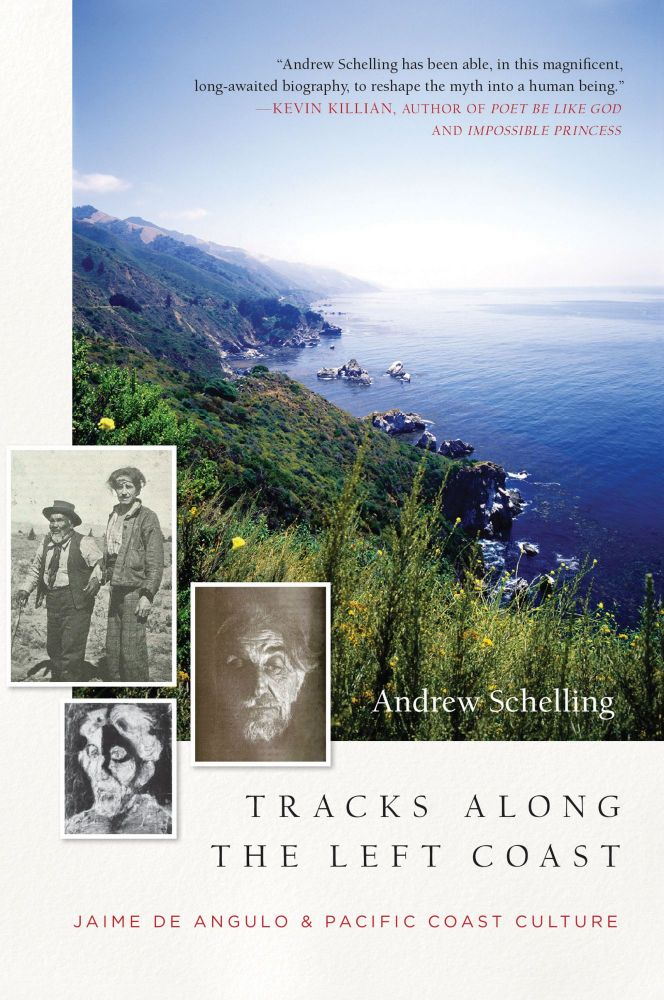 Tracks Along the Let Coast: Jaime de Angulo and Pacific Coast Culture. Andrew Schelling.