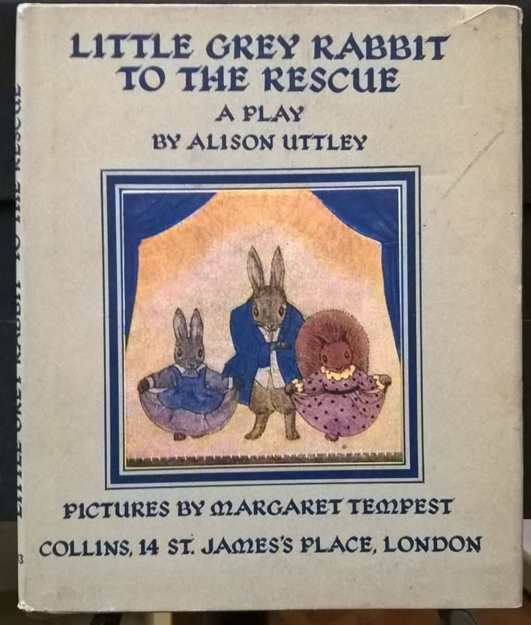 Little Grey Rabbit to the Rescue: A Play. Alison Uttley.