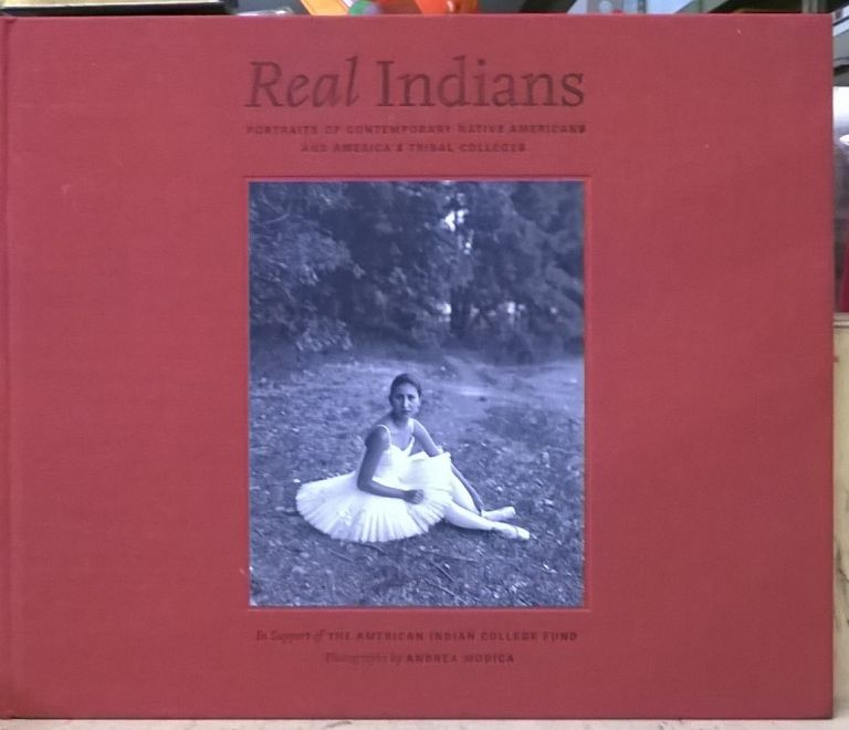 Real Indians: Portraits of Contemporary Native Americans and America's Tribal Colleges. Andrea Modica.