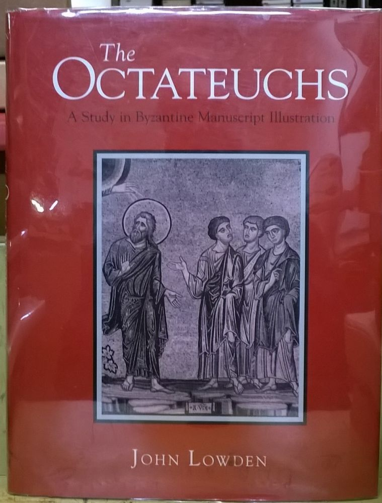 The Octateuchs: A Study in Byzantine Manuscript Illustration. John Lowden.