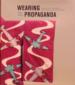 Wearing Propaganda: Textiles on the Home Front in Japan, Britain, and the United States. Jacqueline Atkins.