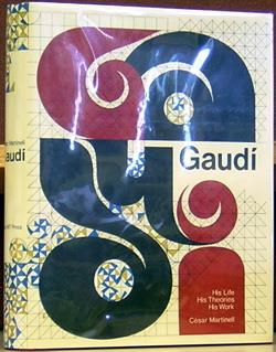 Gaudi: His Life, His Theories, His Work. Cesar Martinell.