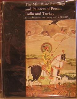 The Miniature Paintings and Painters of Persia, India and Turkey. F. R. Martin.