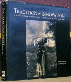 Tradition and Innovation: A Basket History of the Indians of the Yosemite-Mono Lake Area. Craig D. Bates, Martha J. Lee.