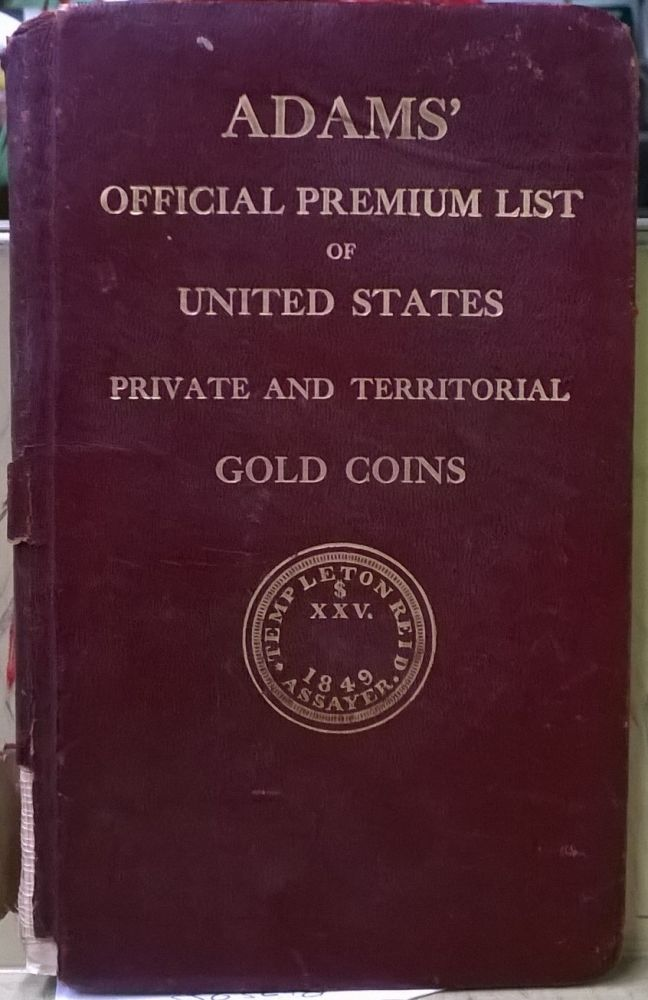 Adams' Official Premium List of United States Private and Territorial Gold Coins Indicated by Prices Brought at Public Coin Sales. Edgar H. Adams.