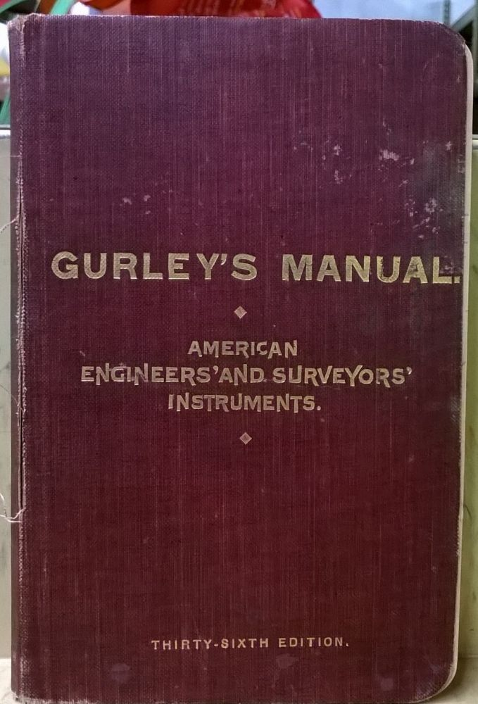 A Manual of the Principal Instruments used in American Engineering ans Surveying. W, L. E. Gurley.