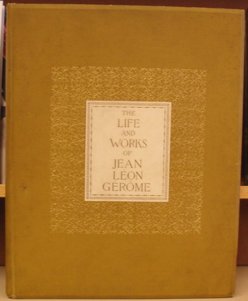 Gerome: The Life and Works of Jean Leon Gerome. Fanny Field Hering, introduction Augustus St. Gaudens, preface Jean Leon Gerome.