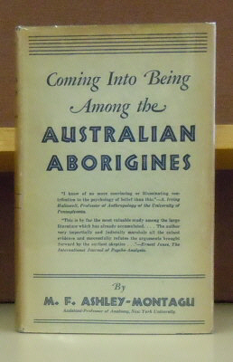 Coming Into Being Among the Australian Aborigines : A Study of the Procreative Beliefs of the Native Tribes of Australia. M. F. Ashley-Montagu.