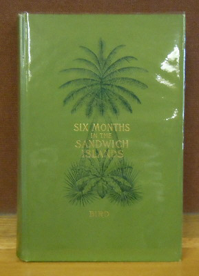 Six Month Among the Palm Groves, Coral Reefs, and Volcanoes of the Sandwich Islands. Isabella Bird Bisop.