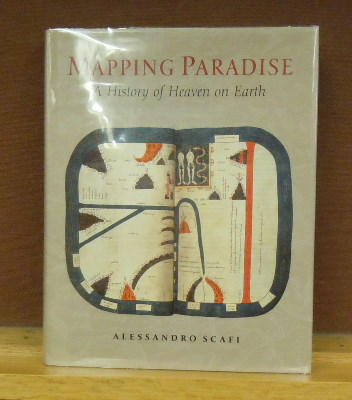 Mapping Paradise : A History of Heaven on Earth. Alessandro Scafi.