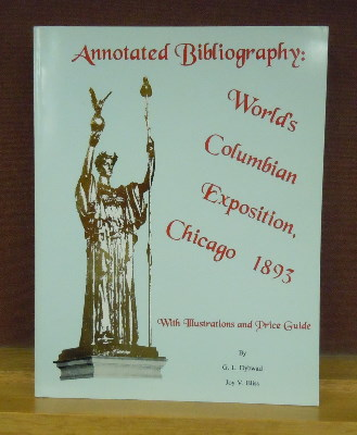 Annotated Bibliography : World's Columbian Exposition, Chicago 1893, with illustrations and price guide. G. L. Dybwad, Joy V. Bliss.