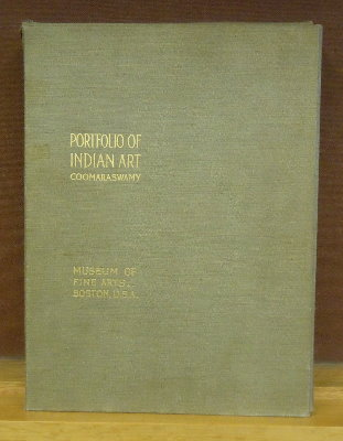 Museum of Fine Arts, Boston Portfolio of Indian Art, Objects Selected from the Collections of the Museum. Ananda K. Coomaraswamy.