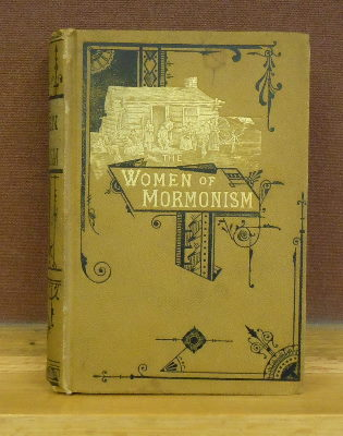 The Women of Mormonism, or, The Story of Polygamy As Told by the Victims Themselves. Jennie Anderson Froiseth.