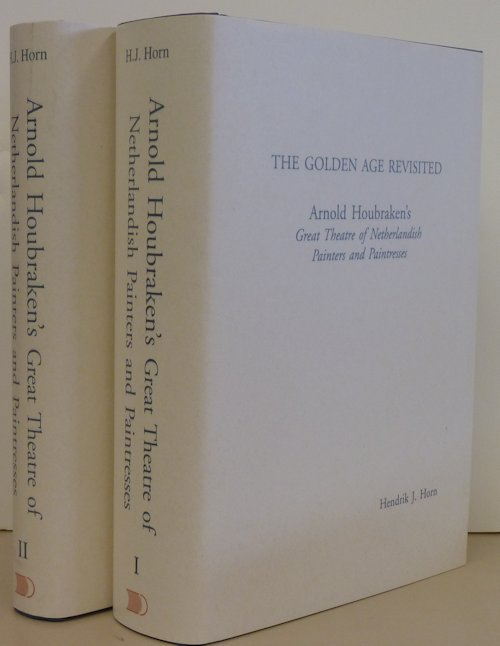 The Golden Age Revisited : Arnold Houbraken's Great Theatre of Netherlandish Painters and Paintresses. Hendrik J. Horn.