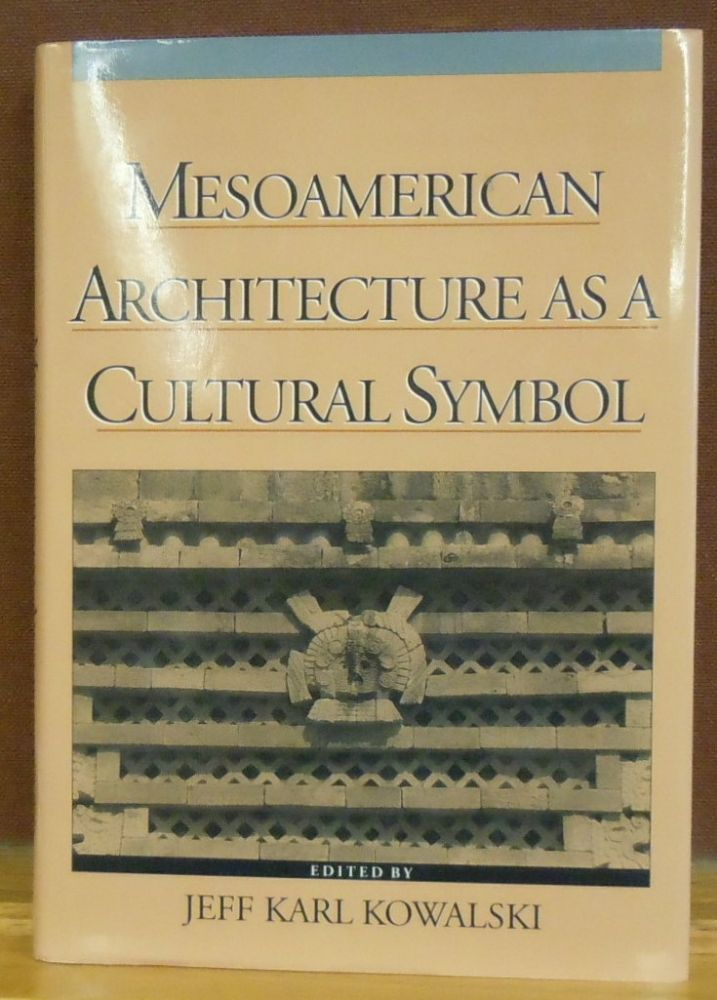 Mesoamerican Architecture as a Cultural Symbol. Jeff Karl Kowalski.
