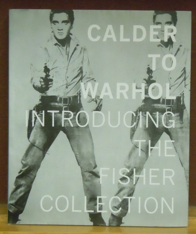 Calder to Warhol : Introducing the Fisher Collection. Gary Garrels.
