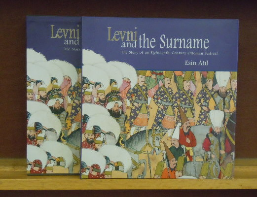 Levni and the Surname : The Story of an Eighteenth-Century Ottoman Festival. Esin Atil.
