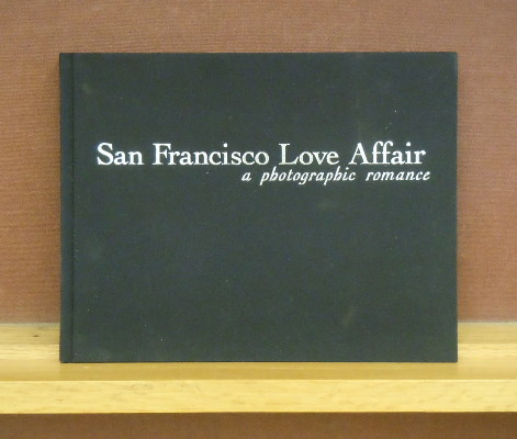 San Francisco Love Affair, a Photographic Romance : Gene Wright Images 1949-2000. introduction Andy Tennille.