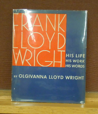 Frank Lloyd Wright: His Life, His Work, His Words. Olgivanna Lloyd Wright.