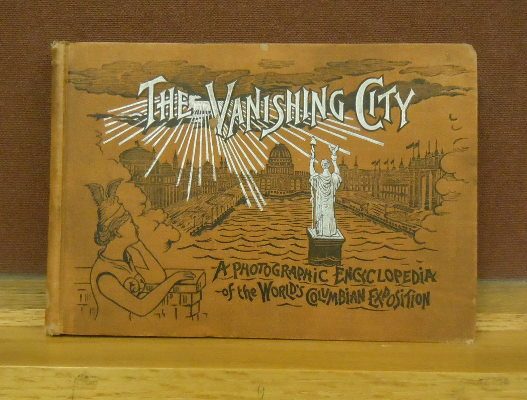The Vanishing City: A Photographic Encyclopedia of the World's Columbian Exposition