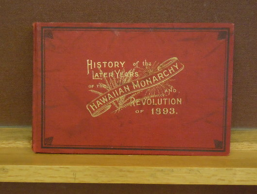 History of the Later Years of the Hawaiian Monarchy...and the Revolution of 1893. W. D. Alexander.