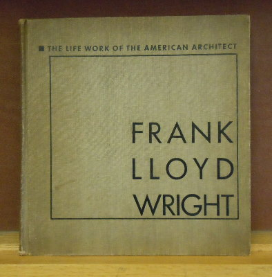 The Life Work of the American Architect Frank Lloyd Wright [as republished from Wendingen]. H. TH Wijdeveld.